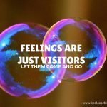 Mindful Quote: Feelings are just visitors